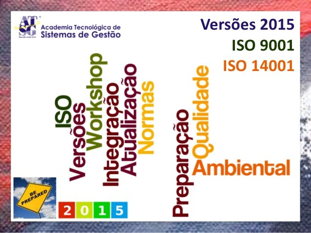 Workshop  Versões 2015 da ISO 9001 e 14001  Versões 2015ISO 9001  ISO 14001