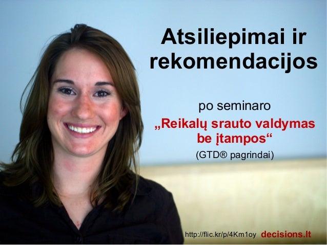 """Atsiliepimai ir rekomendacijos po seminaro """"Reikalų srauto valdymas be įtampos"""" (GTD® pagrindai)  http://flic.kr/p/4Km1oy ..."""