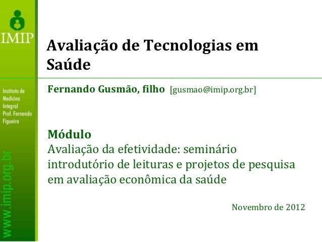 Avaliação de Tecnologias emSaúdeFernando Gusmão, filho [gusmao@imip.org.br]MóduloAvaliação da efetividade: semináriointrod...