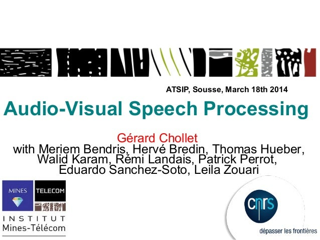 Audio-Visual Speech Processing Gérard Chollet with Meriem Bendris, Hervé Bredin, Thomas Hueber, Walid Karam, Rémi Landais,...