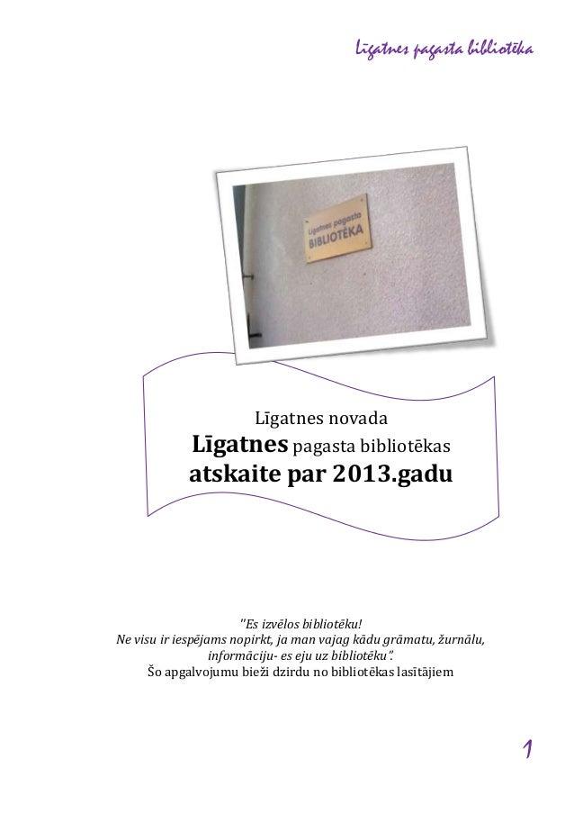 Līgatnes pagasta bibliotēka  Līgatnes novada Līgatnes pagasta bibliotēkas  atskaite par 2013.gadu  ''Es izvēlos bibliotēku...