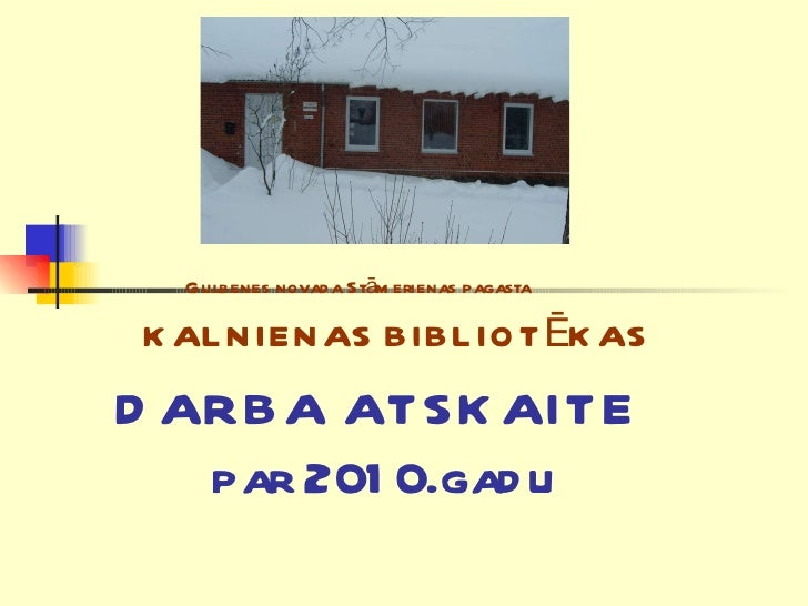 Gulbenes novada Stāmerienas pagasta     KALNIENAS BIBLIOTĒKAS DARBA ATSKAITE  par 2010.gadu