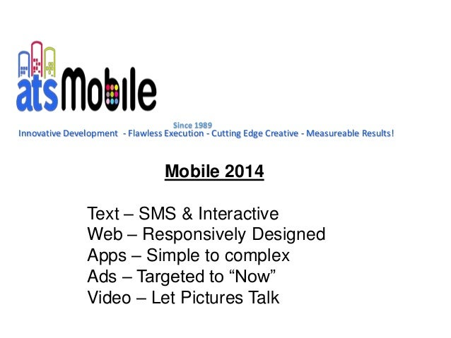 Since 1989  Innovative Development - Flawless Execution - Cutting Edge Creative - Measureable Results!  Mobile 2014  Text ...