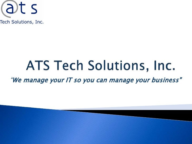 "ATS Tech Solutions, Inc.<br />""We manage your IT so you can manage your business""<br />"