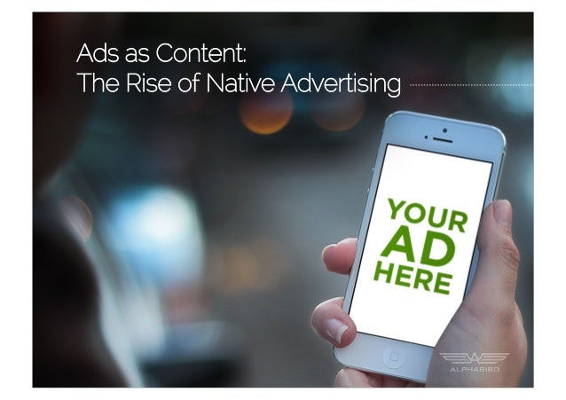 Ads as Content:The Rise of Native Advertising
