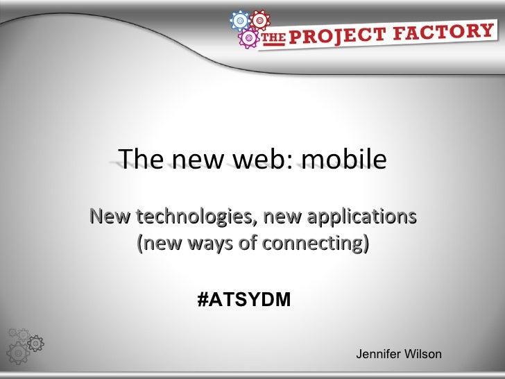 New technologies, new applications (new ways of connecting) Jennifer Wilson #ATSYDM