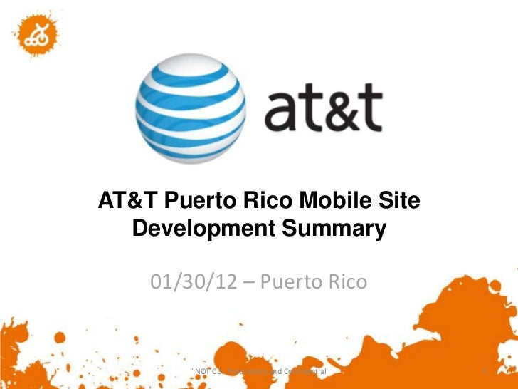 """AT&T Puerto Rico Mobile Site  Development Summary    01/30/12 – Puerto Rico        """"NOTICE: Proprietary and Confidential   1"""