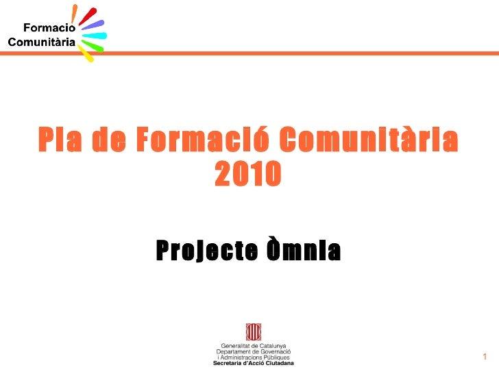 Pla de Formació Comunitària 2010 Projecte Òmnia