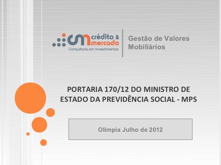 Gestão de Valores                  Mobiliários  PORTARIA 170/12 DO MINISTRO DEESTADO DA PREVIDÊNCIA SOCIAL - MPS         O...