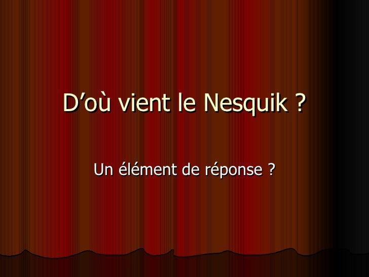 D'où vient le Nesquik ? Un élément de réponse ?