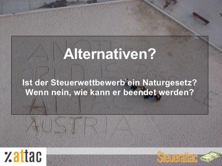 <ul><li>Alternativen? </li></ul><ul><li>Ist der Steuerwettbewerb ein Naturgesetz? </li></ul><ul><li>Wenn nein, wie kann er...