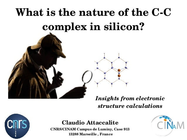 What is the nature of the C­C  complex in silicon? Claudio Attaccalite CNRS/CINAM Campus de Luminy, Case 913  13288 Marsei...