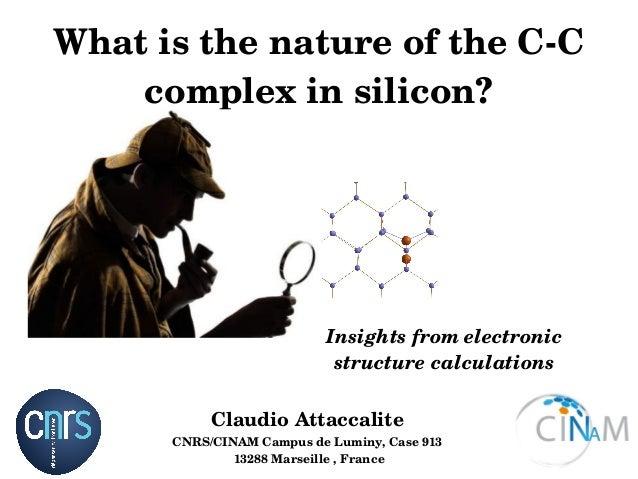 WhatisthenatureoftheCC complexinsilicon? ClaudioAttaccalite CNRS/CINAMCampusdeLuminy,Case913 13288Marsei...