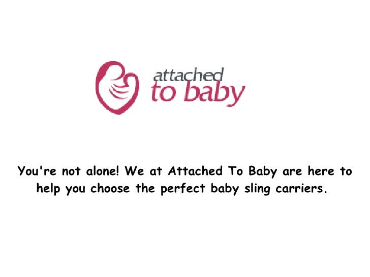 You're not alone! We at Attached To Baby are here to help you choose the perfect baby sling carriers.