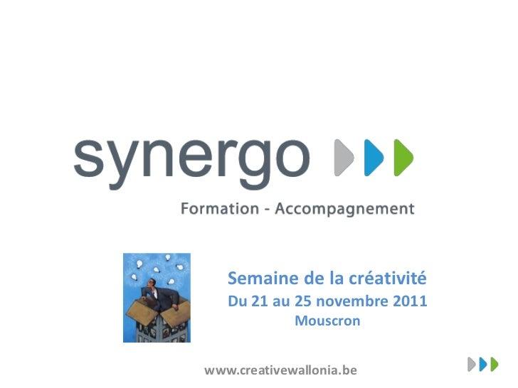 Semaine de la créativité   Du 21 au 25 novembre 2011             Mouscronwww.creativewallonia.be