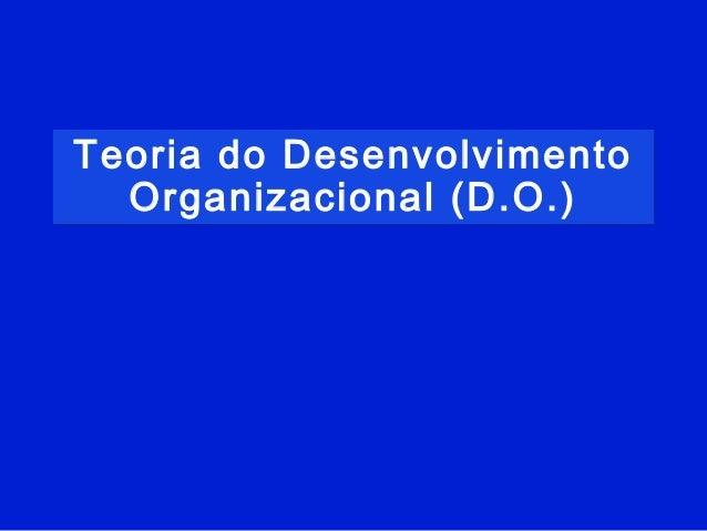 Teoria do Desenvolvimento Organizacional (D.O.)