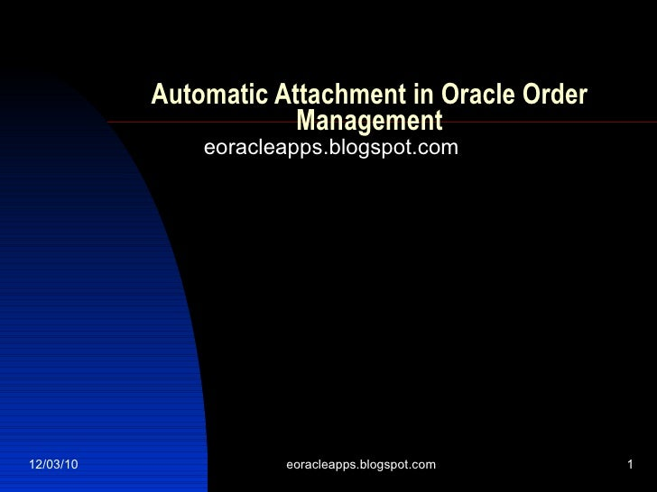 Automatic Attachment in Oracle Order Management eoracleapps.blogspot.com