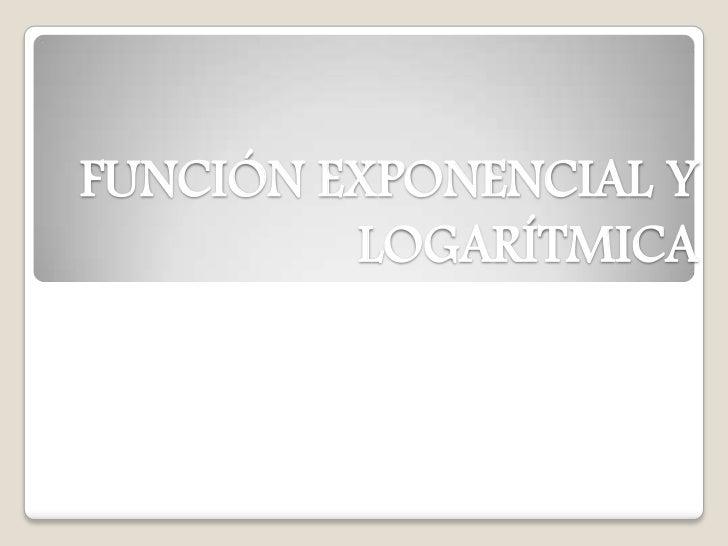 FUNCIÓN EXPONENCIAL Y LOGARÍTMICA<br />