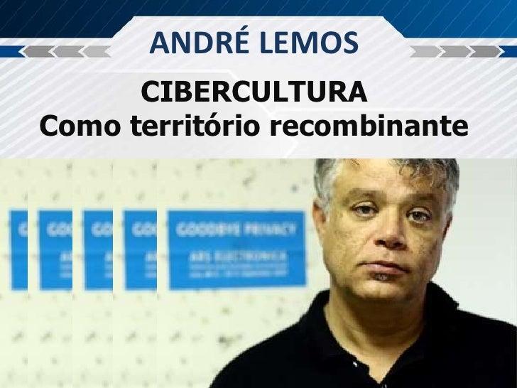 ANDRÉ LEMOS      CIBERCULTURAComo território recombinante