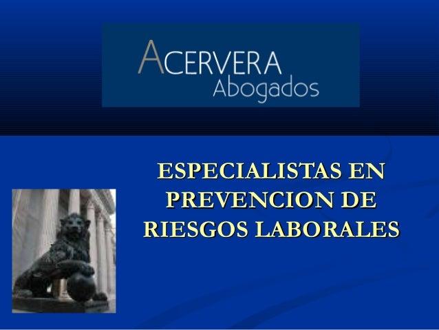 ESPECIALISTAS ENESPECIALISTAS EN PREVENCION DEPREVENCION DE RIESGOS LABORALESRIESGOS LABORALES