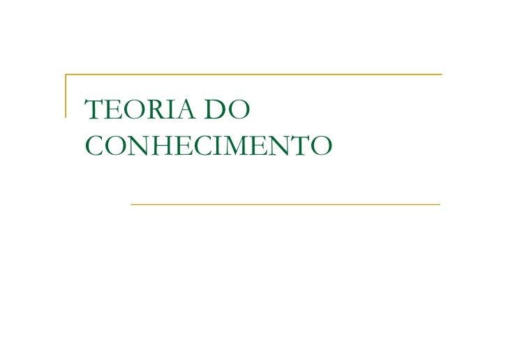 TEORIA DOCONHECIMENTO