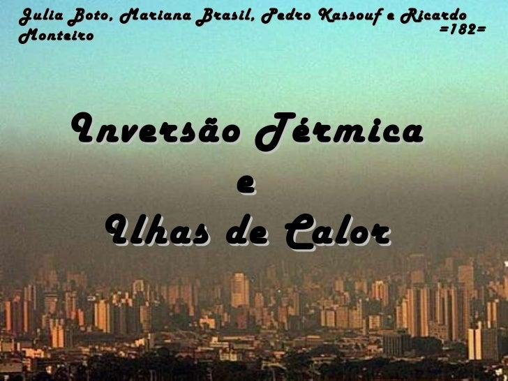 Julia Boto, Mariana Brasil, Pedro Kassouf e RicardoMonteiro                                        =182=     Inversão Térm...