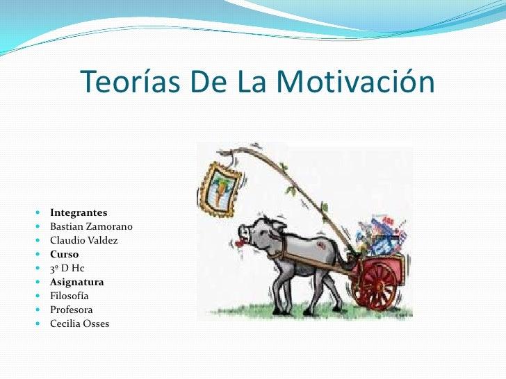 Teorías De La Motivación   Integrantes   Bastian Zamorano   Claudio Valdez   Curso   3º D Hc   Asignatura   Filosof...