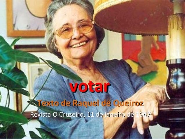 votarvotar Texto de Raquel de QueirozTexto de Raquel de Queiroz Revista O Cruzeiro, 11 de janeiro de 1947Revista O Cruzeir...