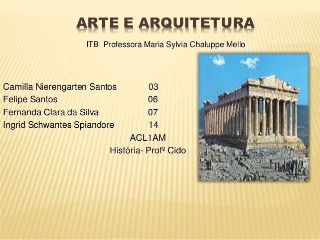 ARTE E ARQUITETURA Camilla Nierengarten Santos 03 Felipe Santos 06 Fernanda Clara da Silva 07 Ingrid Schwantes Spiandore 1...
