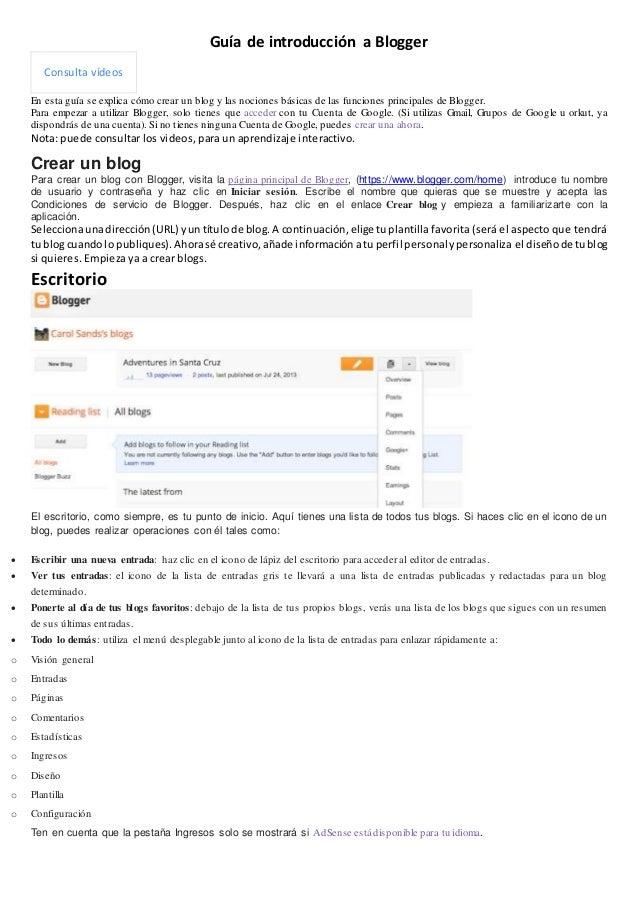 Guía de introducción a Blogger Consulta vídeos En esta guía se explica cómo crear un blog y las nociones básicas de las fu...