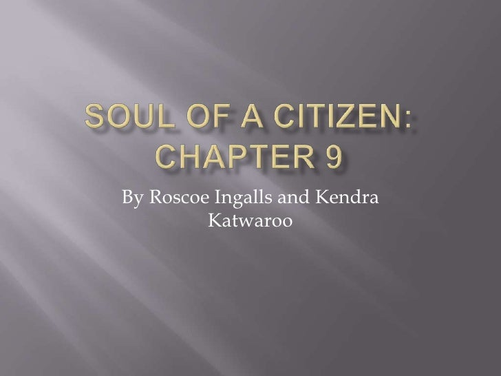 Soul of a Citizen: Chapter 9<br />By Roscoe Ingalls and Kendra Katwaroo<br />