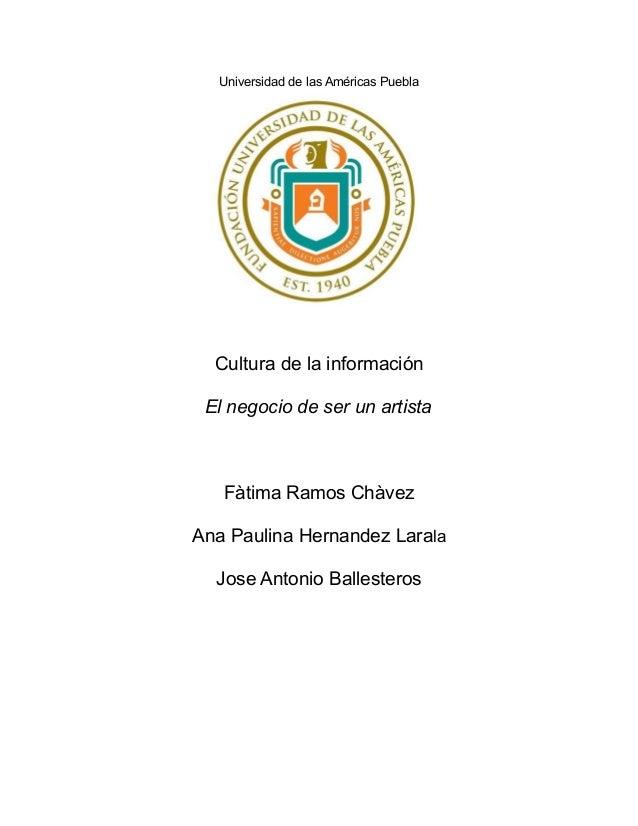 Universidad de las Américas Puebla Cultura de la información El negocio de ser un artista Fàtima Ramos Chàvez Ana Paulina ...