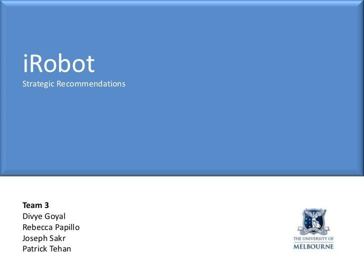 iRobotStrategic RecommendationsTeam 3Divye GoyalRebecca PapilloJoseph SakrPatrick Tehan