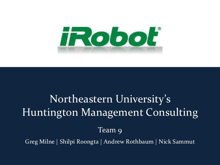 Northeastern University'sHuntington Management Consulting                         Team 9Greg Milne | Shilpi Roongta | Andr...