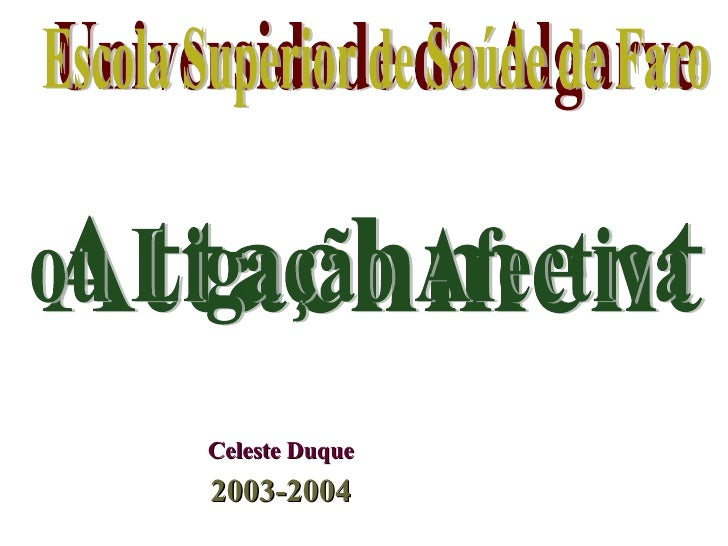 Celeste Duque 2003-2004 Attachment Universidade do Algarve Escola Superior de Saúde de Faro ou Ligação Afectiva