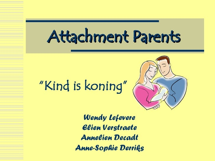 "Attachment Parents Wendy Lefevere Elien Verstraete Annelien Decadt Anne-Sophie Derriks "" Kind is koning"""