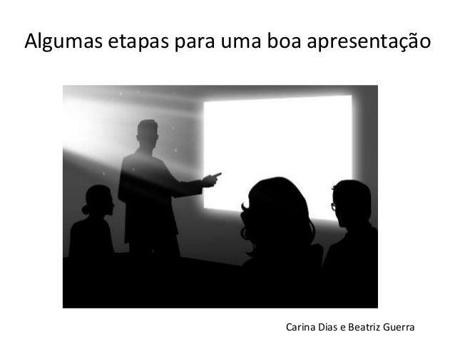 Algumas etapas para uma boa apresentaçãoCarina Dias e Beatriz Guerra