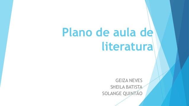 Plano de aula de literatura GEIZA NEVES SHEILA BATISTA SOLANGE QUINTÃO