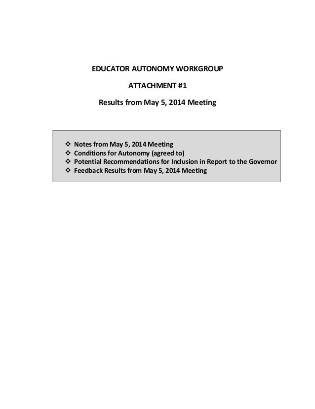 EDUCATOR AUTONOMY WORKGROUP ATTACHMENT #1 Results from May 5, 2014 Meeting  Notes from May 5, 2014 Meeting  Conditions f...