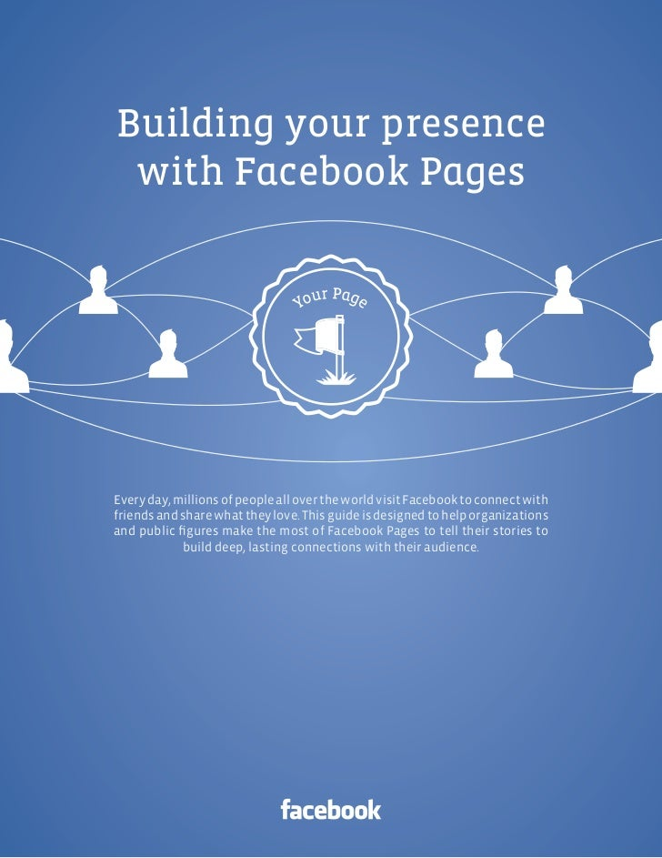 Facebook Pages |Building your presence with Facebook PagesEvery day, millions of people all over the world visit Facebook ...