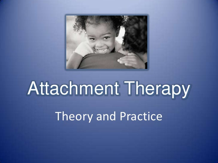 Attachment Therapy<br />Theory and Practice<br />
