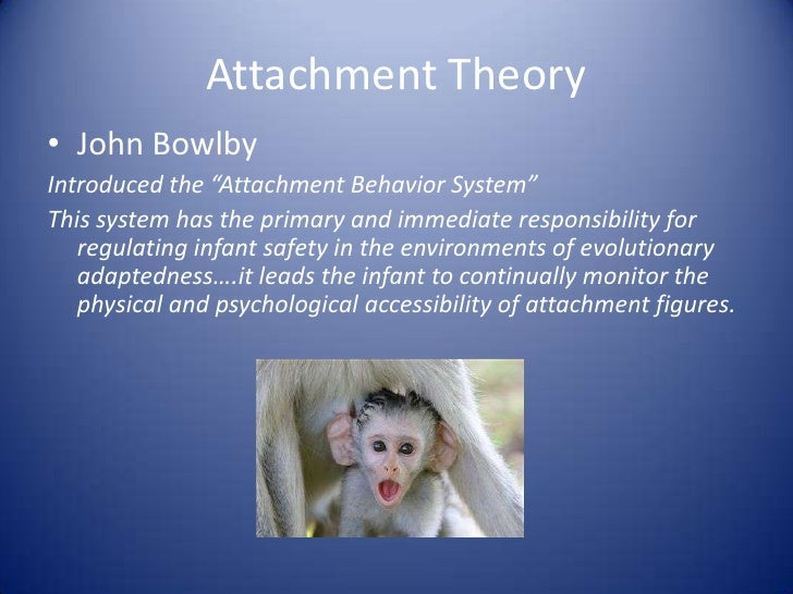 """Attachment Theory<br />John Bowlby<br />Introduced the """"Attachment Behavior System""""<br />This system has the primary and i..."""