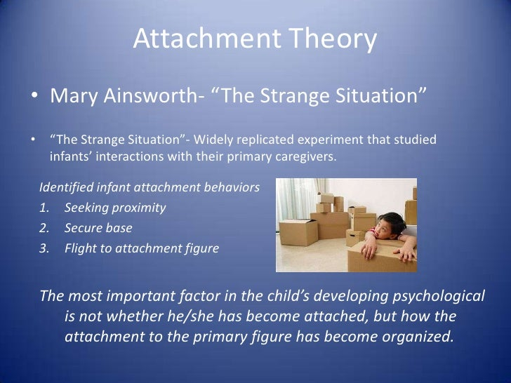 """Attachment Theory<br />Mary Ainsworth- """"The Strange Situation""""<br />""""The Strange Situation""""- Widely replicated experiment ..."""