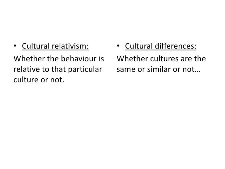 a discussion of the features of cultural relativism In its most extreme form, what we can call radical cultural relativism would hold   and expression of many less easily quantified aspects of human nature—for.