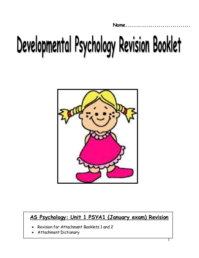 1AS Psychology: Unit 1 PSYA1 (January exam) Revision Revision for Attachment Booklets 1 and 2 Attachment DictionaryNNaam...