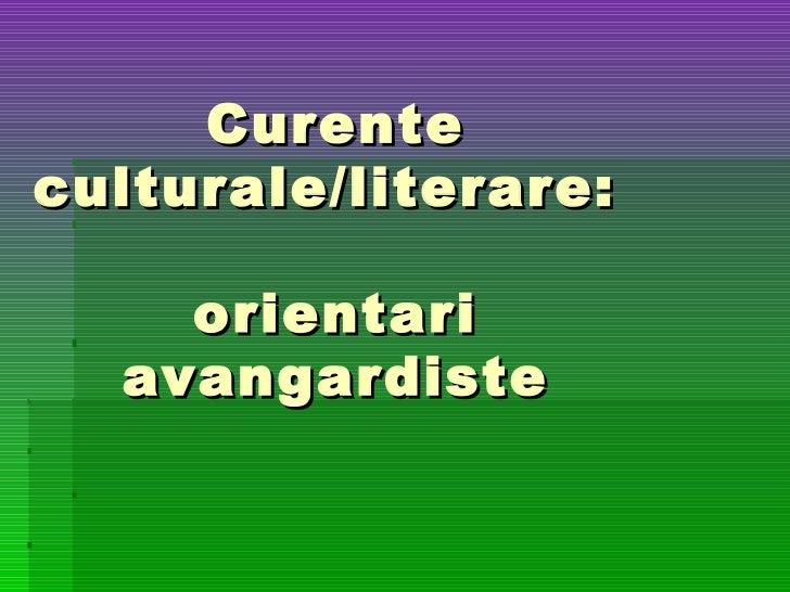 Curenteculturale/literare:    orientari  avangardiste