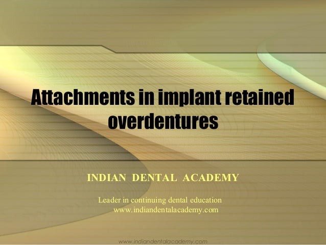 Attachments in implant retained overdentures INDIAN DENTAL ACADEMY Leader in continuing dental education www.indiandentala...