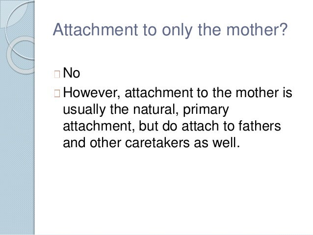 sensitive mothering ainsworth bowlby Attachment theory - download as pdf (ainsworth, 1973 bowlby schaffer and emerson called this sensitive responsiveness the mother was the main attachment.