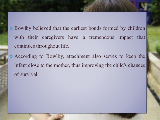 the nature of the child s tie to his mother bowlby 1958 (1958) the nature of the child's tie to his mother infant-parent psychotherapy from the royal children's bowlby, j (1988) a secure base: parent-child.