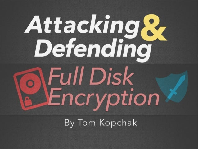 Attacking and Defending Full Disk Encryption
